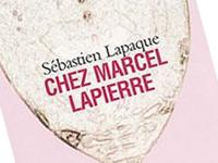 Chez Marcel Lapierre  de Sébastien Lapaque